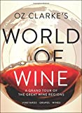 Oz Clarke's World of Wine: A Grand Tour of the Great Wine...