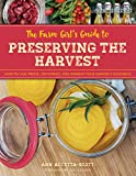 The Farm Girl's Guide to Preserving the Harvest: How to Can,...