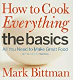 How to Cook Everything The Basics: All You Need to Make...