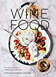 Wine Food: New Adventures in Drinking and Cooking [A Recipe...