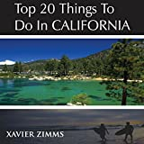 Top 20 Things to Do in California: A Tourist Manuel That...
