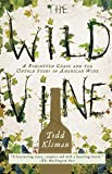 The Wild Vine: A Forgotten Grape and the Untold Story of...