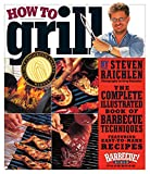 How to Grill: The Complete Illustrated Book of Barbecue...